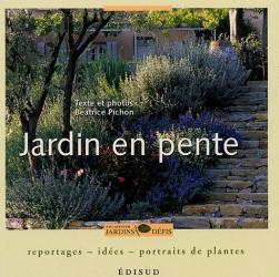 Béatrice Pichon: Jardin en pente : Reportages-idées-portraits de plantes
