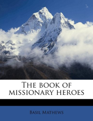 Basil Mathews: The book of missionary heroes