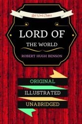 Robert Hugh Benson: Lord Of The World: By Robert Hugh Benson- Illustrated