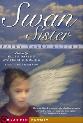 Edited by Ellen Datlow and Terri Windling: Swan Sister: Fairy Tales Retold