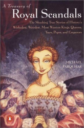 Michael Farquhar: A Treasury of Royal Scandals: The Shocking True Stories History's Wickedest, Weirdest, Most Wanton Kings, Queens, Tsars, Popes, and Emperors