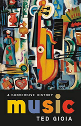 Ted Gioia: Music: A Subversive History