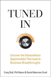 Craig Stull, Phil Myers, and David Meerman Scott: Tuned In: Uncover the Extraordinary Opportunities That Lead to Business Breakthroughs