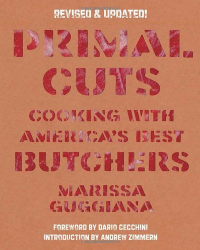 Marissa Guggiana: Primal Cuts: Cooking with America's Best Butchers, Revised & Updated Edition