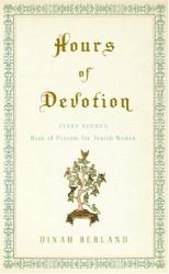 Dinah Berland: Hours of Devotion: Fanny Neuda's Book of Prayers for Jewish Women