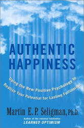 Martin Seligman: Authentic Happiness : Using the New Positive Psychology to Realize Your Potential for Lasting Fulfillment
