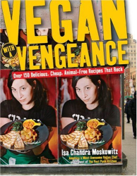 Isa Chandra Moskowitz: Vegan with a Vengeance : Over 150 Delicious, Cheap, Animal-Free Recipes That Rock