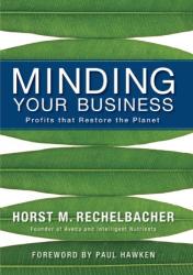 Horst Rechelbacher: Minding Your Business: Profits that Restore The Planet
