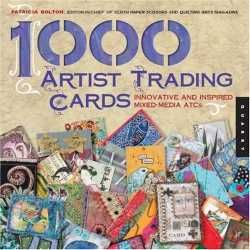 Patricia Bolton: 1,000 Artist Trading Cards: Innovative and Inspired Mixed Media ATCs (1000 Series)