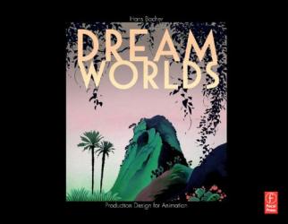 Hans Bacher: Dream Worlds: Production Design for Animation
