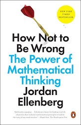 Jordan Ellenberg: How Not to Be Wrong: The Power of Mathematical Thinking