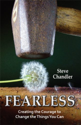 Steve Chandler: Fearless: Creating the Courage to Change the Things You Can