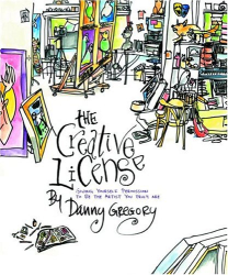Danny Gregory: Creative License, The: Giving Yourself Permission to Be The Artist You Truly Are