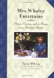 Emily Whaley: Mrs. Whaley Entertains: Advice, Opinions, and 100 Recipes from a Charleston Kitchen