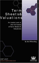 Alex Wilmerding: Term Sheets & Valuations - A Line by Line Look at the Intricacies of Venture Capital Term Sheets & Valuations (Bigwig Briefs)
