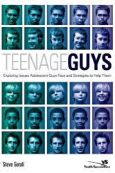 Steve Gerali: Teenage Guys: Exploring Issues Adolescent Guys Face and Strategies to Help Them (YS)