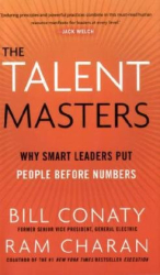 Bill Conaty & Ram Charan: The Talent Masters: Why Smart Leaders Put People Before Numbers