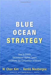 Kim and Mauborgne: Blue Ocean Strategy: How to Create Uncontested Market Space and Make Competition Irrelevant