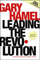 Gary Hamel: Leading the Revolution: How to Thrive in Turbulent Times by Making Innovation a Way of Life
