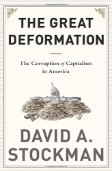 David A. Stockman: The Great Deformation: The Corruption of Capitalism in America