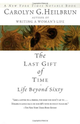 Carolyn G. Heilbrun: The Last Gift of Time: Life Beyond Sixty