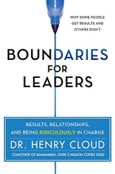 Henry Cloud: Boundaries for Leaders: Results, Relationships, and Being Ridiculously in Charge