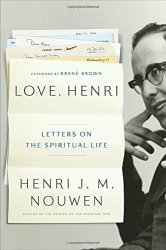 Henri J.M. Nouwen: Love, Henri: Letters on the Spiritual Life