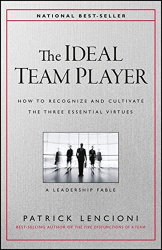 Patrick M. Lencioni: The Ideal Team Player: How to Recognize and Cultivate The Three Essential Virtues