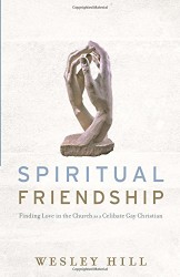 Wesley Hill: Spiritual Friendship: Finding Love in the Church as a Celibate Gay Christian