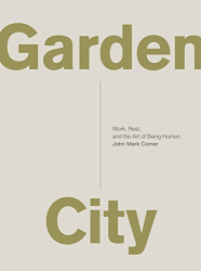 John Mark Comer: Garden City: Work, Rest, and the Art of Being Human.