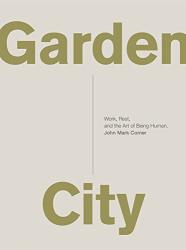 John Mark Comer: Garden City: Work, Rest, and the Art of Being Human.