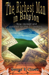 George S. Clason: The Richest Man in Babylon: Now Revised and Updated for the 21st Century