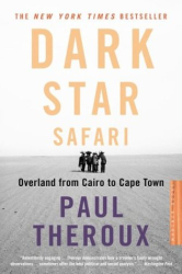 : <i>Dark Star Safari: Overland from Cairo to Capetown</i> by Paul Theroux