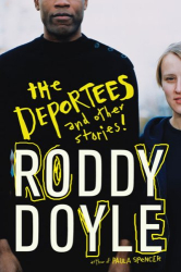 Roddy Doyle: The Deportees: and Other Stories