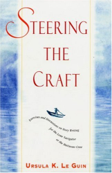 Ursula K. Le Guin: Steering the Craft: Exercises and Discussions on Story Writing for the Lone Navigator or the Mutinous Crew