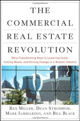 Rex Miller: The Commercial Real Estate Revolution: Nine Transforming Keys to Lowering Costs, Cutting Waste, and Driving Change in a Broken Industry