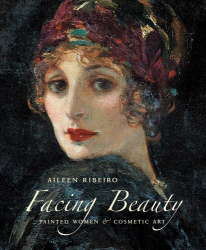 Aileen Ribeiro: Facing Beauty: Painted Women and Cosmetic Art