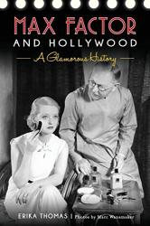 Erika Thomas: Max Factor and Hollywood: A Glamorous History
