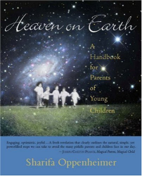Sharifa Oppenheimer: Heaven on Earth: A Handbook for Parents of Young Children
