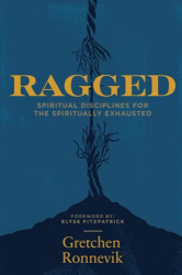 Ronnevik, Gretchen: Ragged: Spiritual Disciplines for the Spiritually Exhausted