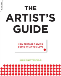 Jackie Battenfield: The Artist's Guide: How to Make a Living Doing What You Love