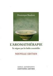 Dominique Baudoux: L'aromathérapie : Se soigner par les huiles essentielles