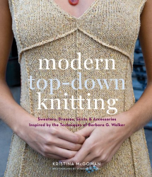 Kristina McGowan: Modern Top-Down Knitting: Sweaters, Dresses, Skirts & Accessories Inspired by the Techniques of Barbara G. Walker