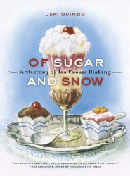 Jeri Quinzio: Of Sugar and Snow: A History of Ice Cream Making (California Studies in Food and Culture)