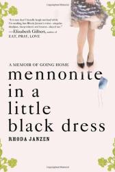 Rhoda Janzen: Mennonite in a Little Black Dress: A Memoir of Going Home