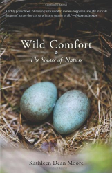 Kathleen Dean Moore: Wild Comfort: The Solace of Nature