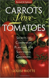 Louise Riotte: Carrots Love Tomatoes: Secrets of Companion Planting for Successful Gardening