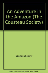 Cousteau society: ADVENTURE IN THE AMAZON, AN (The Cousteau Society)