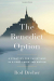 Rod Dreher: The Benedict Option: A Strategy for Christians in a Post-Christian Nation