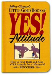 Jeffrey Gitomer: Little Gold Book of YES! Attitude: How to Find, Build and Keep a YES! Attitude for a Lifetime of SUCCESS